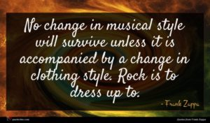 Frank Zappa quote : No change in musical ...