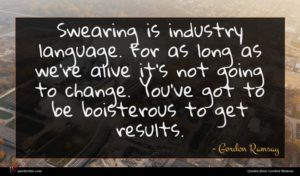 Gordon Ramsay quote : Swearing is industry language ...