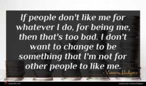 Vanessa Hudgens quote : If people don't like ...