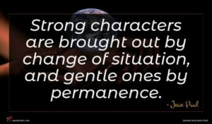 Jean Paul quote : Strong characters are brought ...