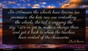 Chuck Norris quote : In America the schools ...