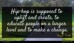 Doug E. Fresh quote : Hip-hop is supposed to ...