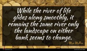 Max Muller quote : While the river of ...