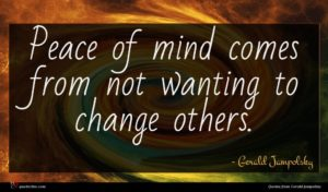 Gerald Jampolsky quote : Peace of mind comes ...