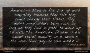 Fareed Zakaria quote : Americans have so far ...