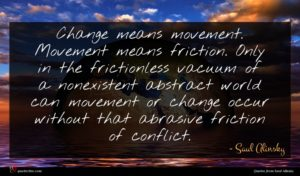 Saul Alinsky quote : Change means movement Movement ...