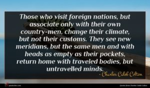 Charles Caleb Colton quote : Those who visit foreign ...
