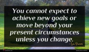 Les Brown quote : You cannot expect to ...