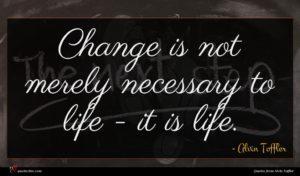 Alvin Toffler quote : Change is not merely ...