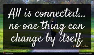 Paul Hawken quote : All is connected no ...