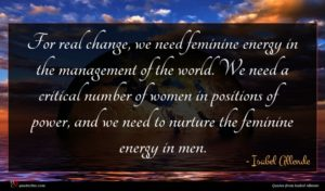 Isabel Allende quote : For real change we ...