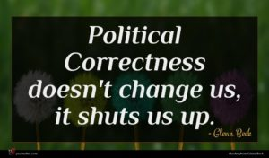 Glenn Beck quote : Political Correctness doesn't change ...
