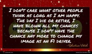 Sebastian Vettel quote : I don't care what ...