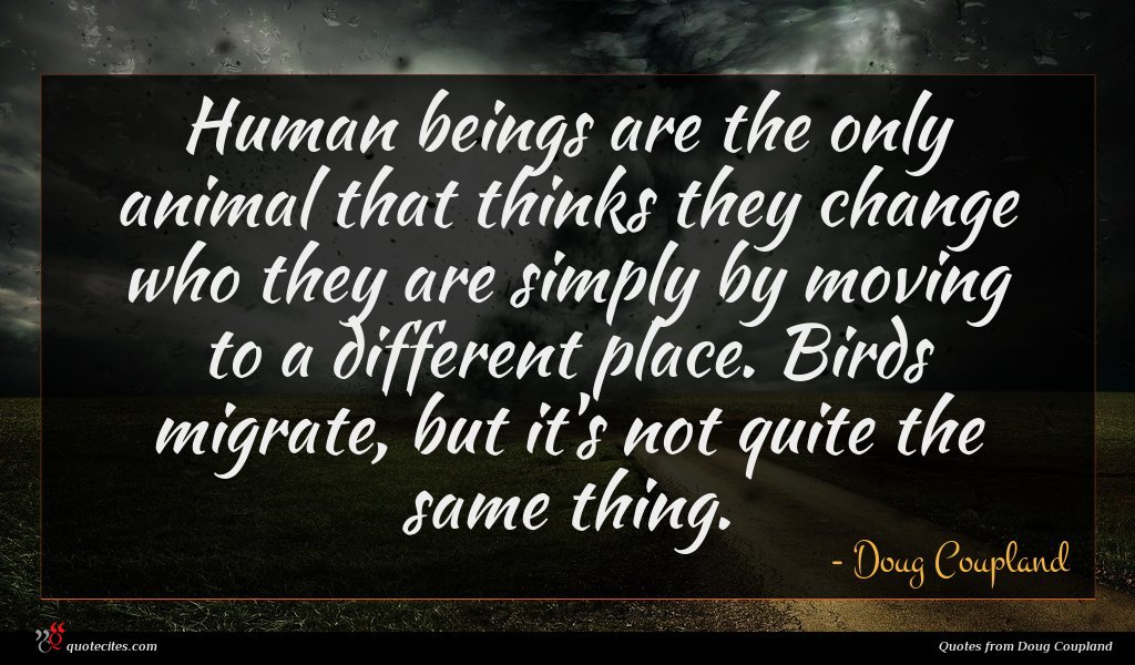 Photo of Doug Coupland quote : Human beings are the …