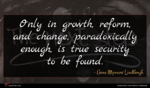 Anne Morrow Lindbergh quote : Only in growth reform ...