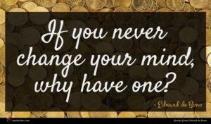 Edward de Bono quote : If you never change ...