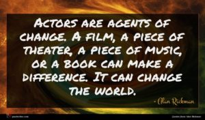 Alan Rickman quote : Actors are agents of ...