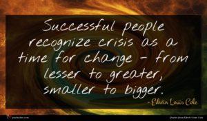 Edwin Louis Cole quote : Successful people recognize crisis ...
