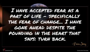 Erica Jong quote : I have accepted fear ...