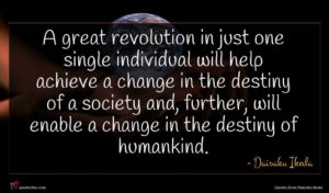 Daisaku Ikeda quote : A great revolution in ...