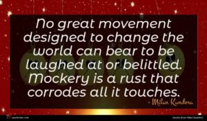 Milan Kundera quote : No great movement designed ...