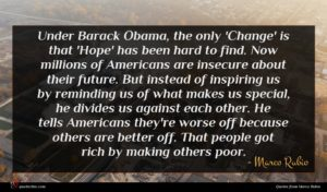 Marco Rubio quote : Under Barack Obama the ...