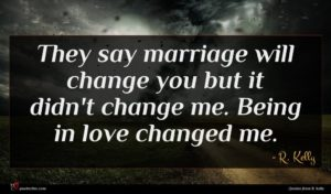 R. Kelly quote : They say marriage will ...