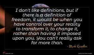 Mark Knopfler quote : I don't like definitions ...