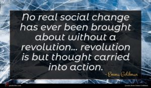 Emma Goldman quote : No real social change ...