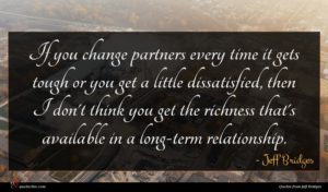 Jeff Bridges quote : If you change partners ...
