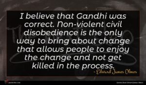 Edward James Olmos quote : I believe that Gandhi ...