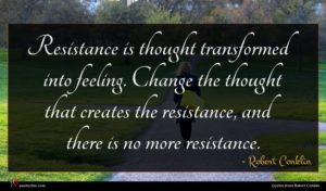 Robert Conklin quote : Resistance is thought transformed ...