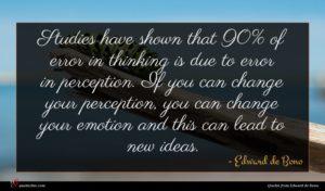 Edward de Bono quote : Studies have shown that ...