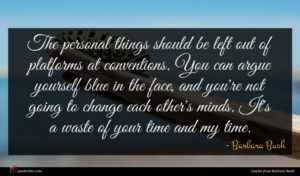 Barbara Bush quote : The personal things should ...