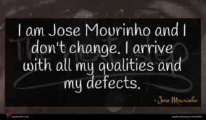 Jose Mourinho quote : I am Jose Mourinho ...
