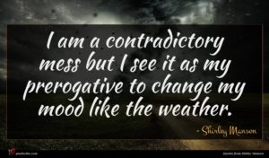 Shirley Manson quote : I am a contradictory ...