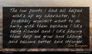 Drew Barrymore quote : The low points I ...