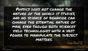 Pope Paul VI quote : Physics does not change ...