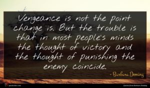 Barbara Deming quote : Vengeance is not the ...