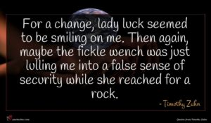 Timothy Zahn quote : For a change lady ...