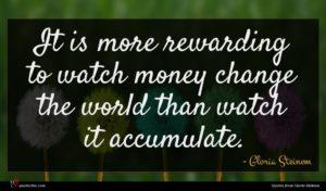 Gloria Steinem quote : It is more rewarding ...