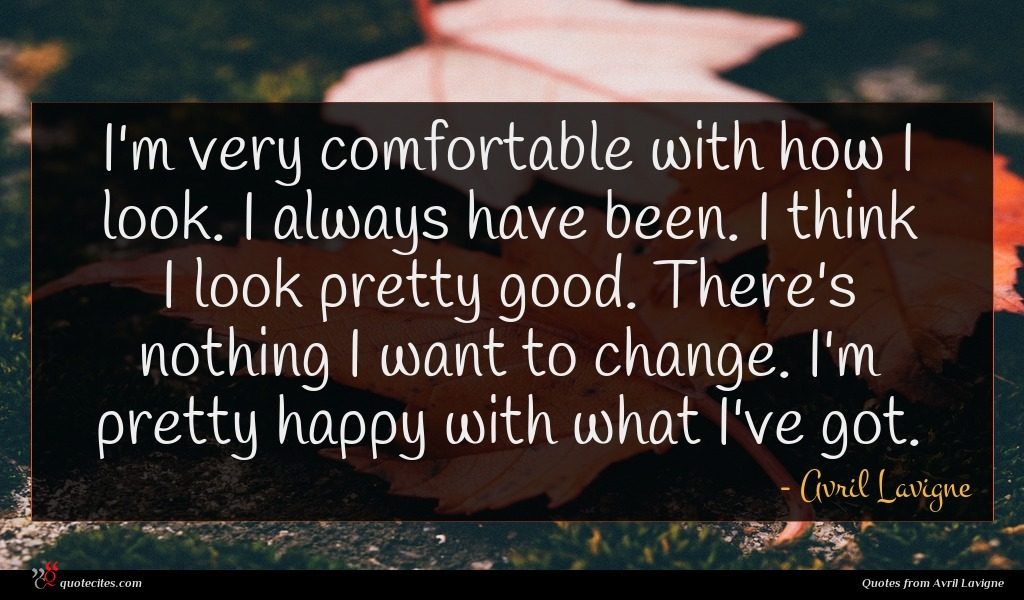 Photo of Avril Lavigne quote : I'm very comfortable with …