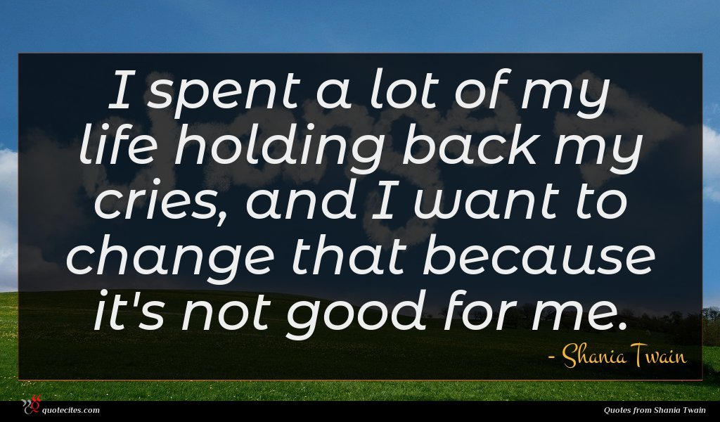 I spent a lot of my life holding back my cries, and I want to change that because it's not good for me.