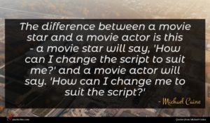 Michael Caine quote : The difference between a ...