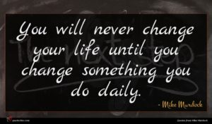 Mike Murdock quote : You will never change ...