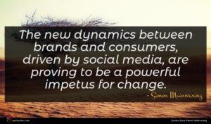Simon Mainwaring quote : The new dynamics between ...