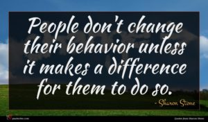 Sharon Stone quote : People don't change their ...