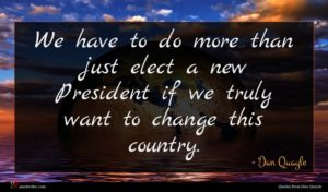 Dan Quayle quote : We have to do ...