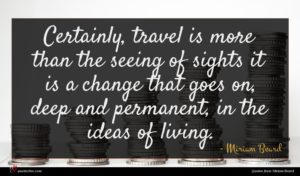 Miriam Beard quote : Certainly travel is more ...