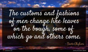 Dante Alighieri quote : The customs and fashions ...